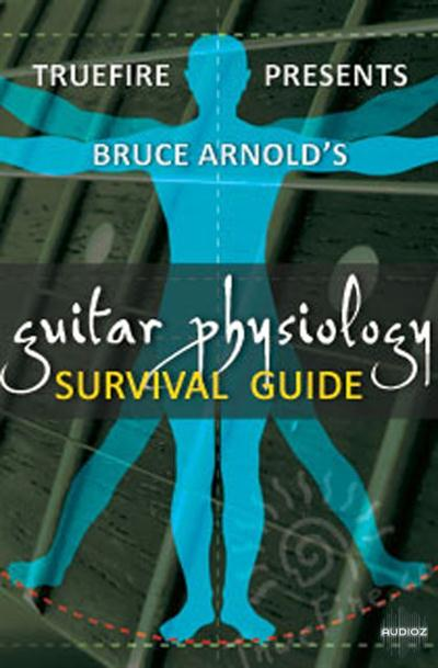 Truefire - Guitar Physiology Survival Guide (2011)