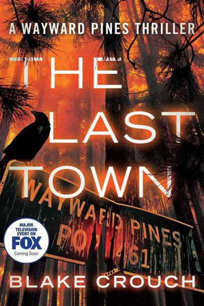 The Last Town: The Wayward Pines by Blake Crouch